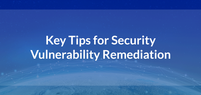 Key Tips for Security Vulnerability Remediation