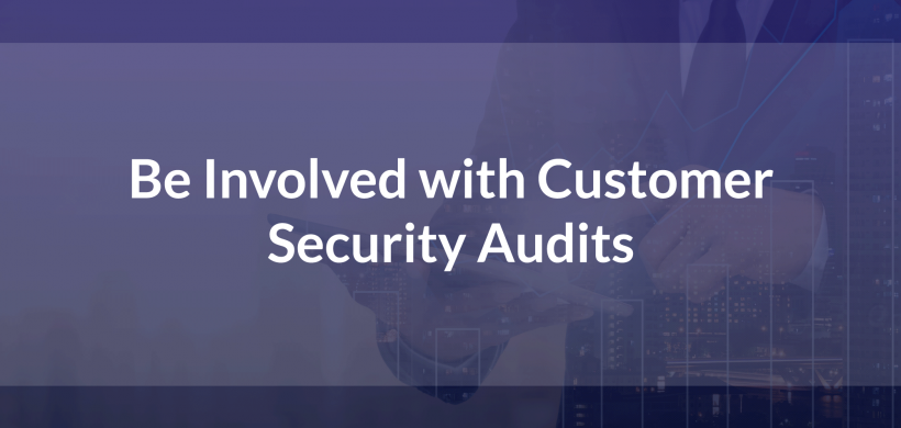 Be Involved with Customer Security Audits