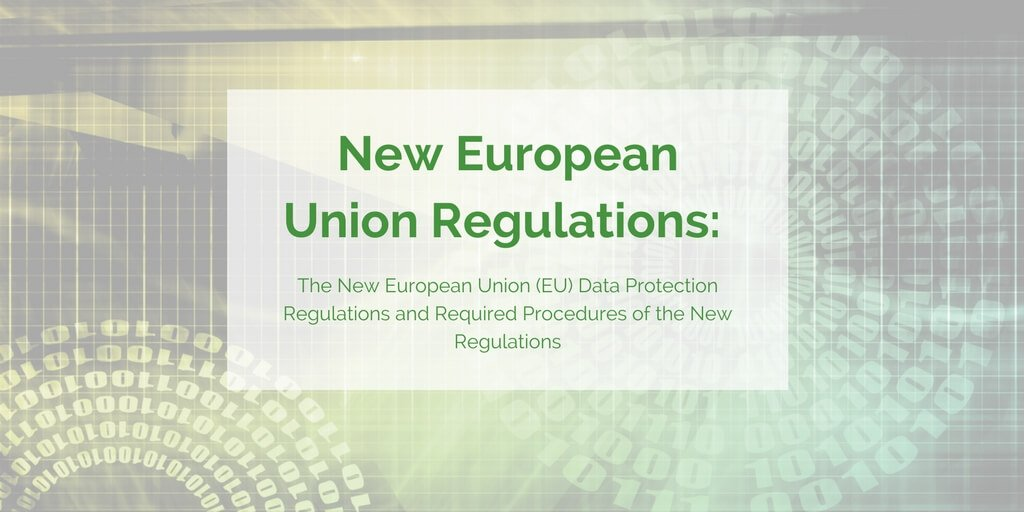 The New European Union (EU) Data Protection Regulations & Procedures [VIDEO]