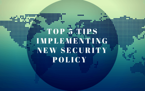 Security Policy | Top 5 Tips to Keep in Mind When Implementing a New Security Policy