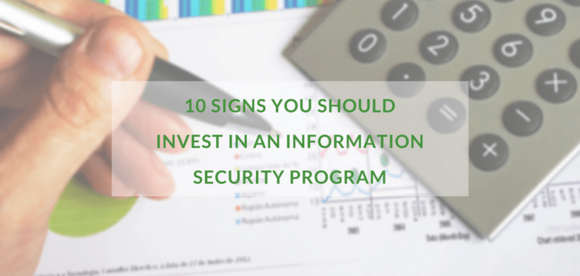 10 Signs You Should Invest in an Information Security Program
