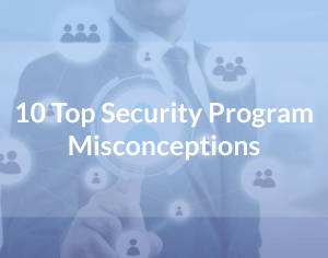 Top 10 Security Program Misconceptions