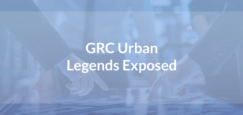 GRC Urban Legends Exposed