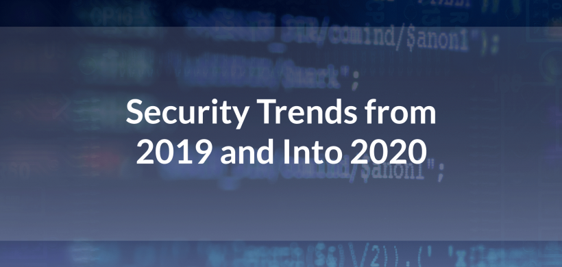 Security Trends from 2019 and Into 2020