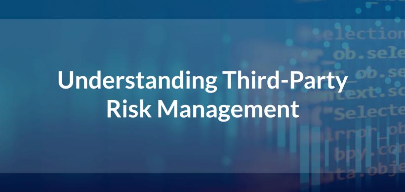 Understanding Third-Party Risk Management (TPRM)