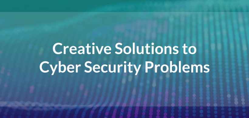 Creative Solutions to Cyber Security Problems