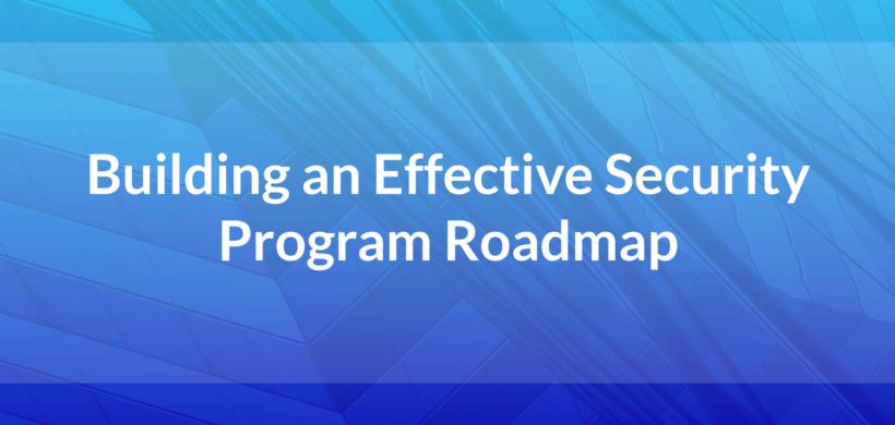 Building an Effective Security Program Roadmap