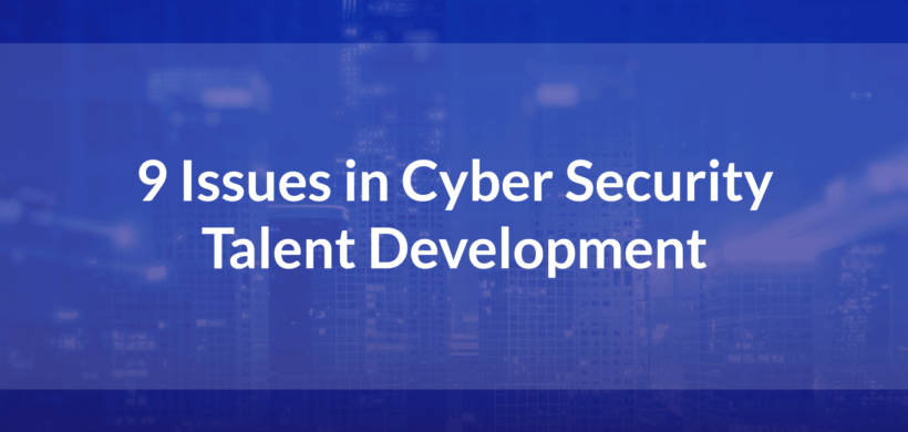 9 Issues in Cyber Security Talent Development