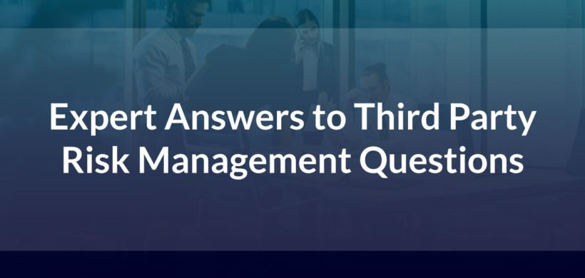 Expert Answers to Third Party Risk Management Questions